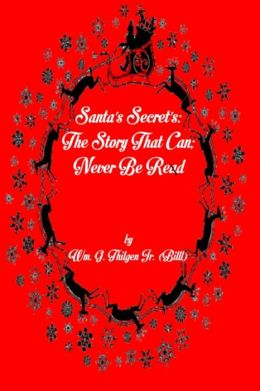 Santa's Secret's: The Story That Can; Never Be Read