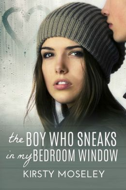 The Boy Who Sneaks In My Bedroom Window By Kirsty Moseley 2940033206711 Nook Book Ebook