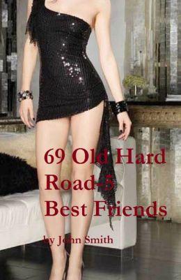 69 Old Hard Road- 5: Best Friends