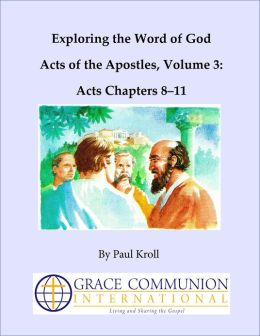 Exploring the Word of God Acts of the Apostles Volume 3: Acts Chapters 8-11