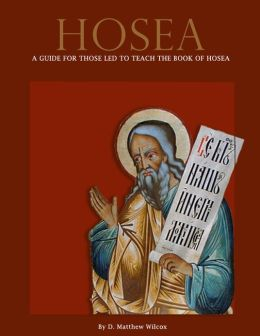 Hosea: A guide for those led to teach the book of Hosea - FREE VERSION