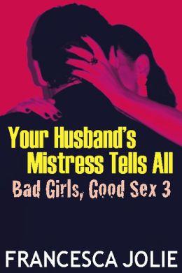 Your Husband's Mistress Tells All: Bad Girls, Good Sex 3