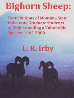 Bighorn Sheep: Contributions of Montana State University Graduate Students to Understanding a Vulnerable Species, 1965-2000