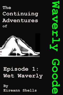 The Continuing Adventures of Waverly Goode Episode 1: Wet Waverly