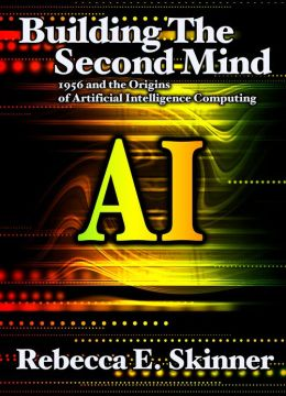 Building the Second Mind: 1956 and the Origins of Artificial Intelligence Computing
