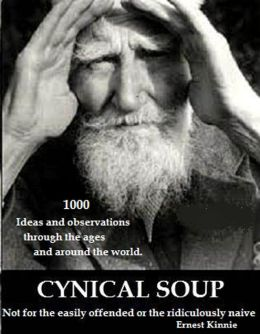 Cynical Soup: Not For The Easily Offended, Or The Ridiculously Naive.