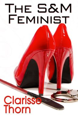The S&M Feminist: Best of Clarisse Thorn