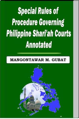 Special Rules of Procedure Governing Philippine Shari'a Courts Annotated