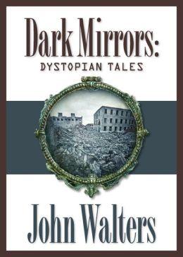 Dark Mirrors: Dystopian Tales