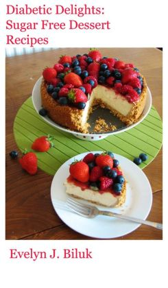 Diabetic Delights: Sugar Free Dessert Recipes