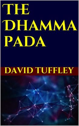 The Dhammapada: Your Guide on the Path to Enlightenment in the 21st Century
