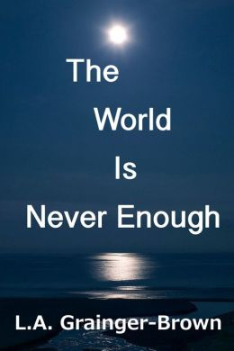 The World Is Never Enough: A Journey to the Heart of 21st Century Human