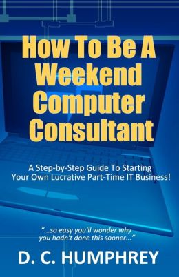 How To Be A Weekend Computer Consultant