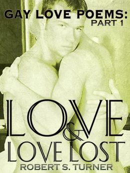 Gay Love Poems: Part 1. 'Love & Love Lost'