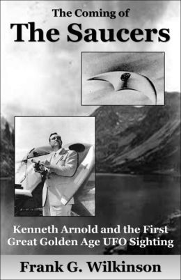 The Coming of the Saucers: Kenneth Arnold and the First Great Golden Age UFO Sighting