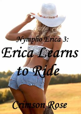 Nympho Erica 3: Erica Learns To Ride