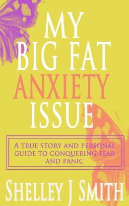 My Big Fat Anxiety Issue: A true story and personal guide to conquering fear and panic