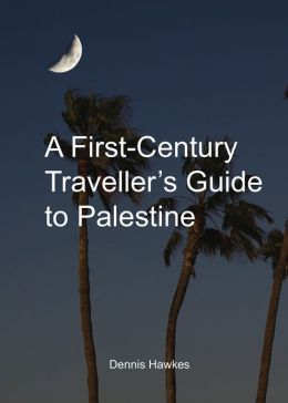 A First Century Traveller's Guide to Palestine