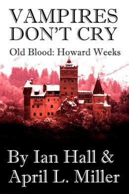 Vampires Don't Cry (Old Blood: Howard Weeks)