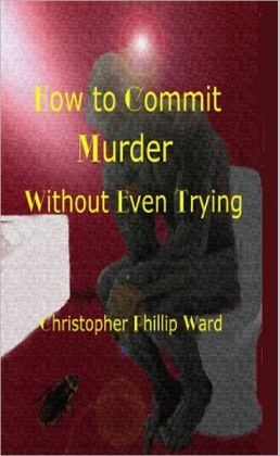 How to commit Murder Without Even Trying
