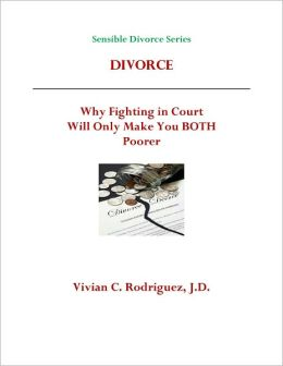 Divorce: Why Fighting in Court Will Only Make You BOTH Poorer