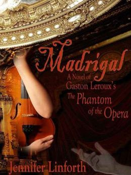 Madrigal: A Novel of Gaston Leroux's Phantom of the Opera
