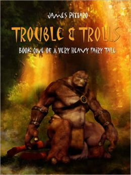 Trouble and Trolls [Book One of a Very Heavy Fairy Tale]