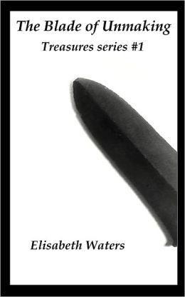 The Blade of Unmaking [Treasures series 1]