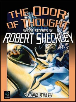 The Odor Of Thought: Short Stories Of Robert Sheckley, Volume 2