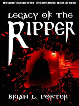 Legacy of the Ripper [The Sequel to A Study in Red--The Secret Journal of Jack the Ripper]