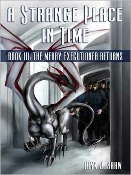 A Strange Place in Time III: The Merry Executioner Returns