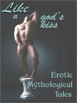 Like A God's Kiss: Erotic Mythological Tales