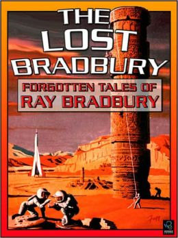 The Lost Bradbury: Forgotten Tales of Ray Bradbury