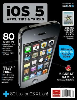 MacLife presents iOS 5 Apps, Tips and Tricks