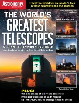 Astronomy Magazine's World's Greatest Telescopes 2012