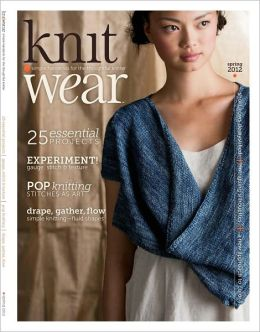 Interweave Knits' Knit.wear, Simple Handknits for the Thoughtful Knitter - Spring 2012