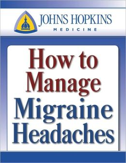Johns Hopkins Special Reports - How to Manage Migraine Headaches