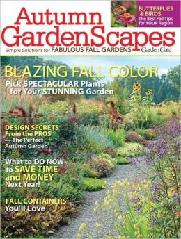 Garden Gate's Autumn GardenScapes - Simple Solutions for Fabulous Fall Gardens 2012