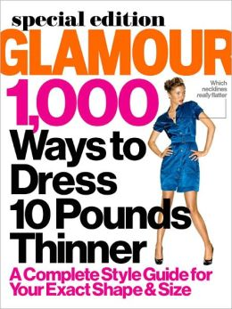 Glamour's 1,000 Ways to Dress 10 Pounds Thinner 2012