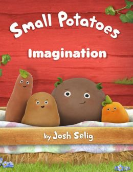 Small Potatoes: Imagination