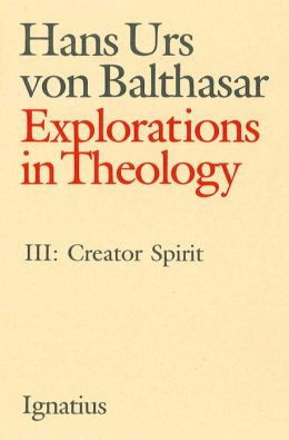 Explorations in Theology Volume III: Creator Spirit