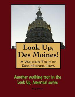 Look Up, Des Moines! A Walking Tour of Des Moines, Iowa