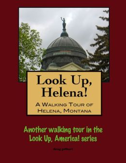 Look Up, Helena! A Walking Tour of Helena, Montana