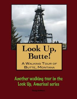 Look Up, Butte! A Walking Tour of Butte, Montana