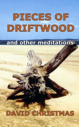 Pieces of Driftwood and other meditations