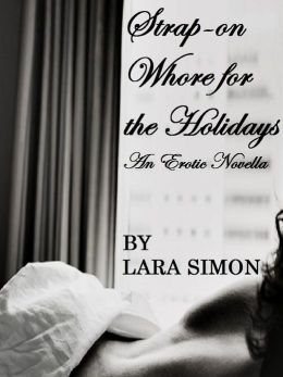 Strap-on Whore for the Holidays (A Pegging, Lesbian, Kinky Erotic Novella)