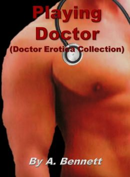Playing Doctor (A Doctor Erotica Collection)