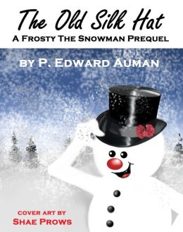 The Old Silk Hat, A Frosty The Snowman Prequel