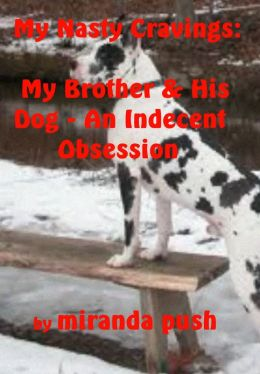 My Nasty Cravings: My Brother and his Dog - An Indecent Obsession