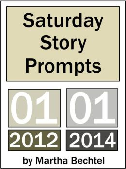 Saturday Story Prompts Collection: 2012.01 and 2014.01